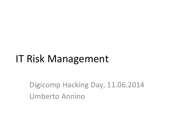 IT	   Risk	   Management	    Digicomp	   Hacking	   Day,	   11.06.2014	    Umberto	   Annino