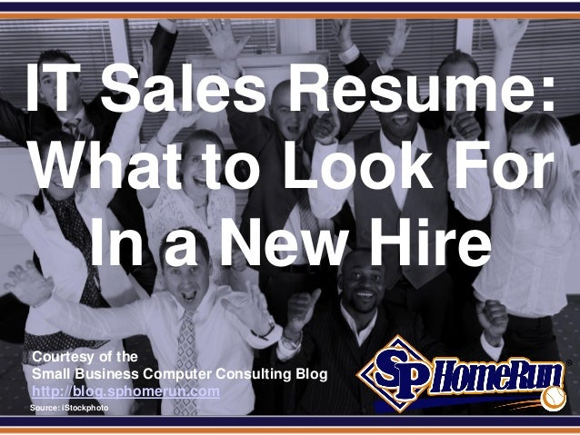SPHomeRun.com IT Sales Resume: What to Look For   In a New Hire  Courtesy of the  Small Business Computer Consulting Blog ...