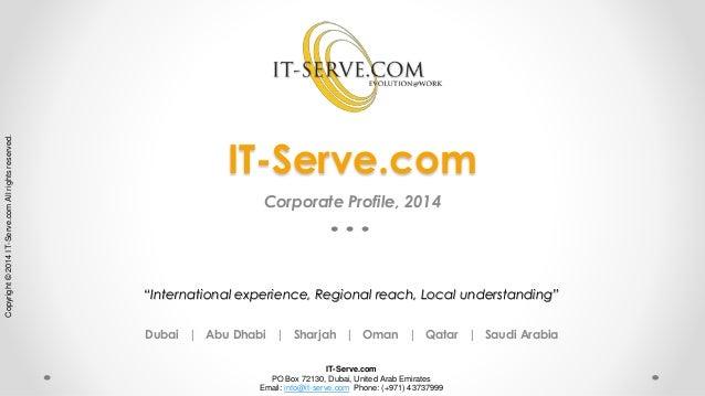 IT-Serve.com PO Box 72130, Dubai, United Arab Emirates Email: info@it-serve.com Phone: (+971) 43737999 Copyright©2014IT-Se...