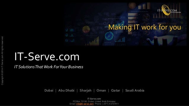 IT-Serve.com PO Box 72130, Dubai, United Arab Emirates Email: info@it-serve.com Phone: (+971) 43737911 Copyright©2014IT-Se...