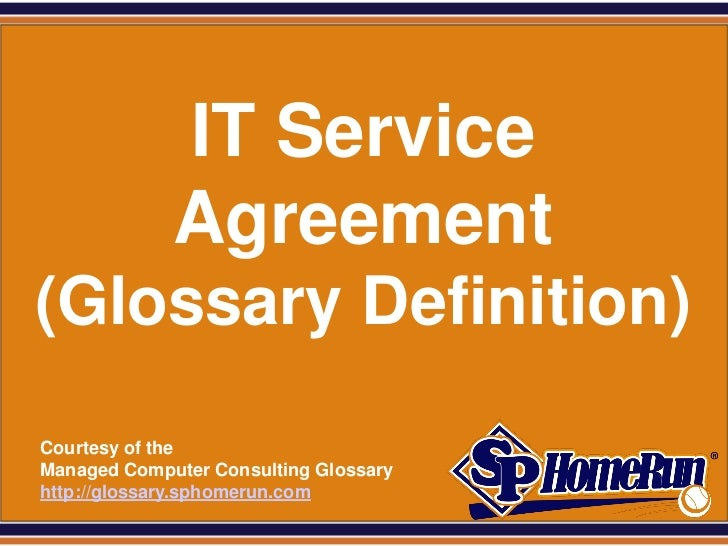 SPHomeRun.com                IT Service                Agreement (Glossary Definition)  Courtesy of the  Managed Computer ...