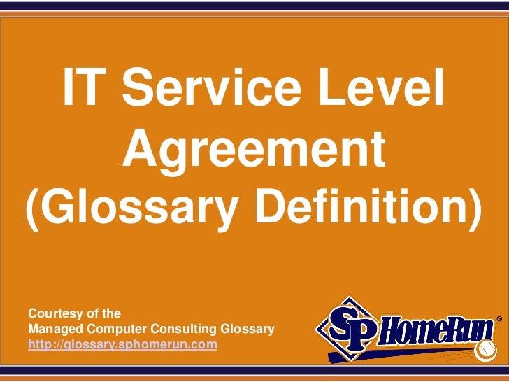 SPHomeRun.com      IT Service Level         Agreement (Glossary Definition)  Courtesy of the  Managed Computer Consulting ...