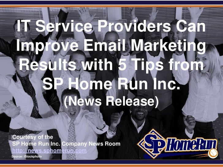 SPHomeRun.com    IT Service Providers Can    Improve Email Marketing     Results with 5 Tips from        SP Home Run Inc. ...