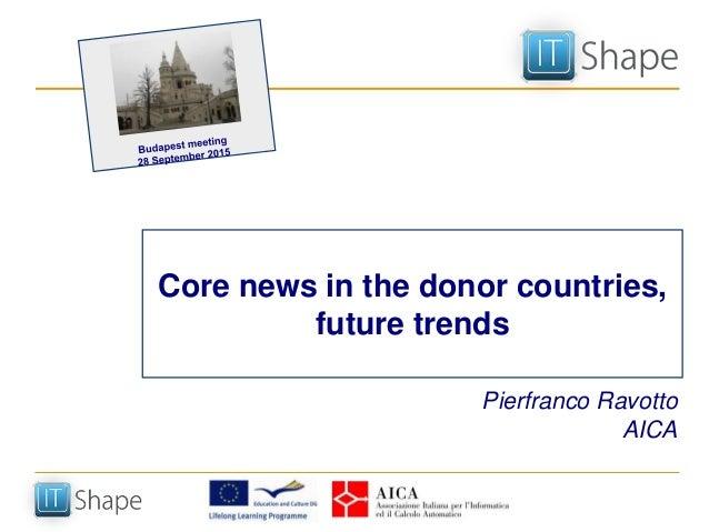 Core news in the donor countries, future trends Pierfranco Ravotto AICA
