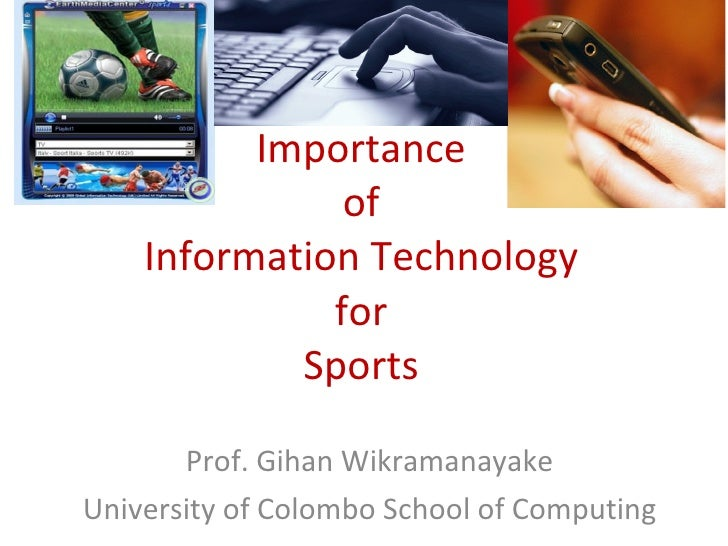 Importance of Information Technology for Sports Prof. Gihan Wikramanayake University of Colombo School of Computing