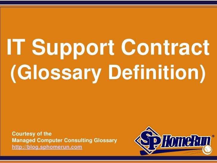SPHomeRun.comIT Support Contract (Glossary Definition)  Courtesy of the  Managed Computer Consulting Glossary  http://blog...