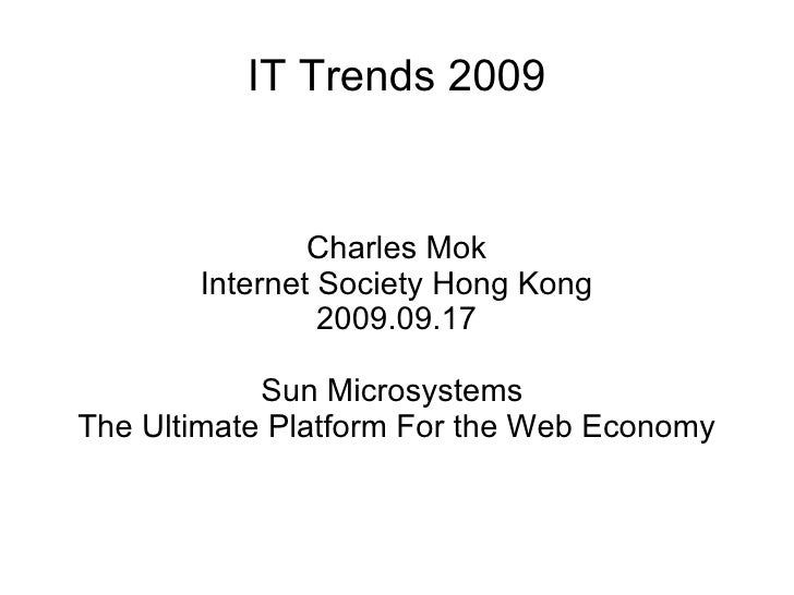 IT Trends 2009 Charles Mok Internet Society Hong Kong 2009.09.17 Sun Microsystems  The Ultimate Platform For the Web Economy
