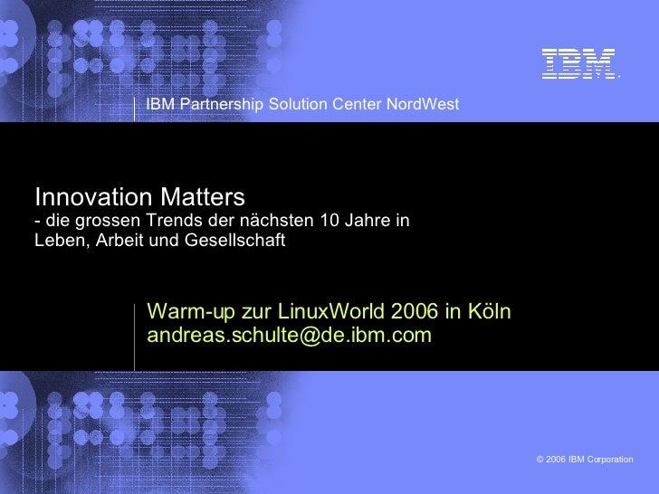 Innovation Matters - die grossen Trends der nächsten 10 Jahre in Leben, Arbeit und Gesellschaft Warm-up zur LinuxWorld 200...