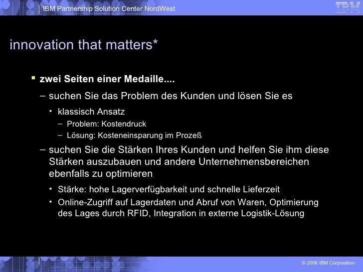 innovation that matters* <ul><li>zwei Seiten einer Medaille.... </li></ul><ul><ul><li>suchen Sie das Problem des Kunden un...