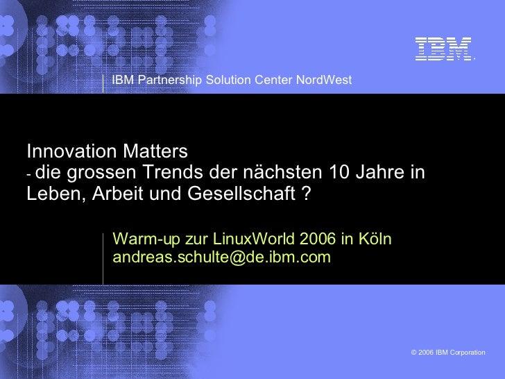 Innovation Matters -  die grossen Trends der nächsten 10 Jahre in Leben, Arbeit und Gesellschaft ? Warm-up zur LinuxWorld ...