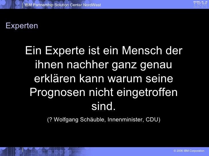 Experten Ein Experte ist ein Mensch der ihnen nachher ganz genau erklären kann warum seine Prognosen nicht eingetroffen si...