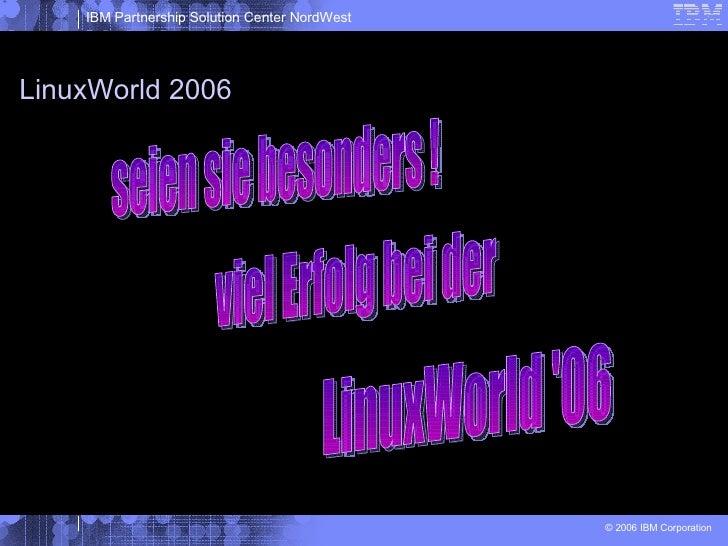 LinuxWorld 2006 seien sie besonders ! viel Erfolg bei der LinuxWorld '06