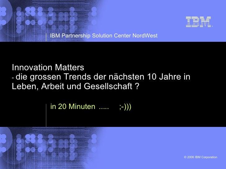 Innovation Matters -  die grossen Trends der nächsten 10 Jahre in Leben, Arbeit und Gesellschaft ? in 20 Minuten  .....  ;...