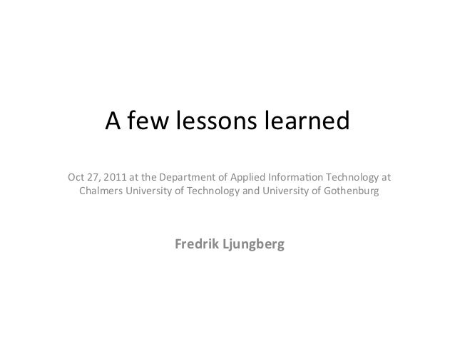 A few lessons learned  Oct 27, 2011 at the Department of Applied Informa;on Technology at ...