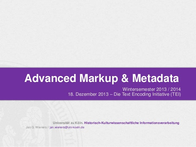 Advanced Markup & Metadata Wintersemester 2013 / 2014 18. Dezember 2013 – Die Text Encoding Initiative (TEI)  Universität ...