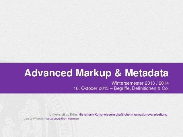 Advanced Markup & Metadata Wintersemester 2013 / 2014 16. Oktober 2013 – Begriffe, Definitionen & Co.  Universität zu Köln...