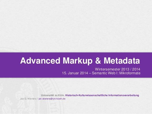 Advanced Markup & Metadata Wintersemester 2013 / 2014 15. Januar 2014 – Semantic Web I: Mikroformate  Universität zu Köln....