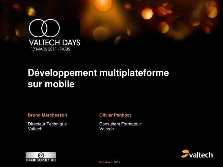 Développement multiplateformesur mobileBruno Marchesson      Olivier PenhoatDirecteur Technique   Consultant FormateurValt...