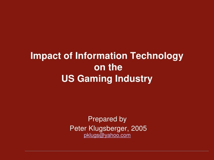 Impact of Information Technologyon the US Gaming Industry<br />Prepared by<br /> Peter Klugsberger, 2005                  ...