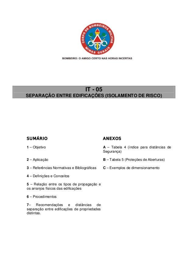 IT - 05  SEPARAÇÃO ENTRE EDIFICAÇÕES (ISOLAMENTO DE RISCO)  SUMÁRIO  ANEXOS  1 – Objetivo  A – Tabela 4 (índice para distâ...