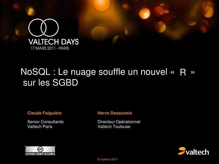 NoSQL : Le nuage souffle un nouvel « R »sur les SGBD Claude Falguière     Herve Desaunois Senior Consultante   Directeur O...