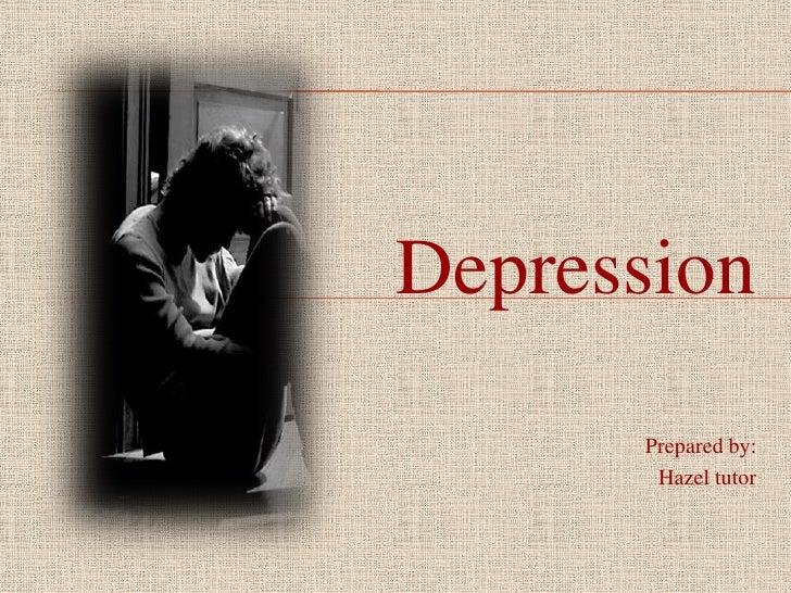 Depression<br />Prepared by:<br />Hazel tutor<br />