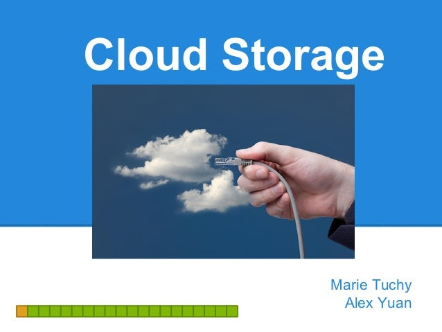 Cloud Storage  Marie Tuchy Alex Yuan