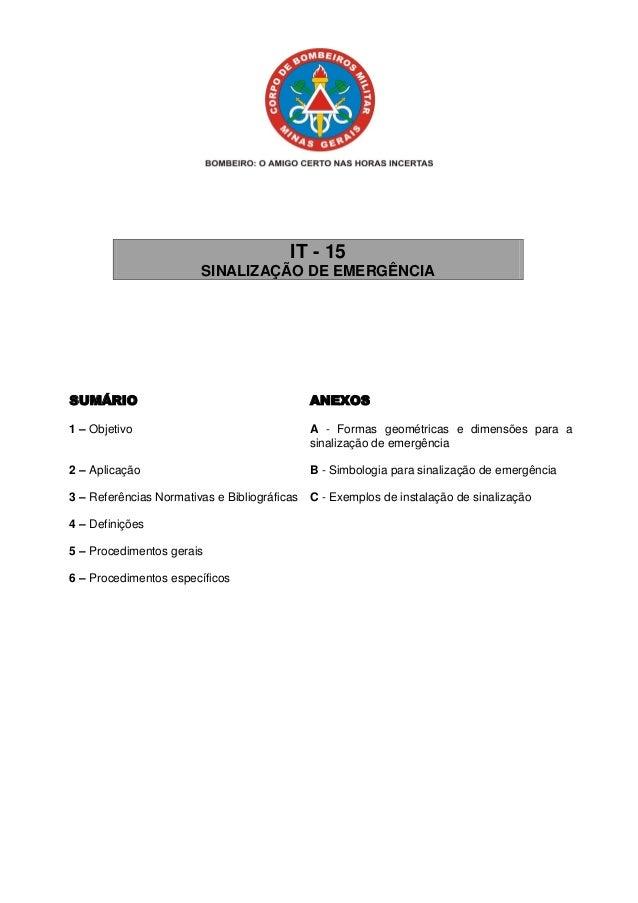 IT - 15 SINALIZAÇÃO DE EMERGÊNCIA  SUMÁRIO  ANEXOS  1 – Objetivo  A - Formas geométricas e dimensões para a sinalização de...