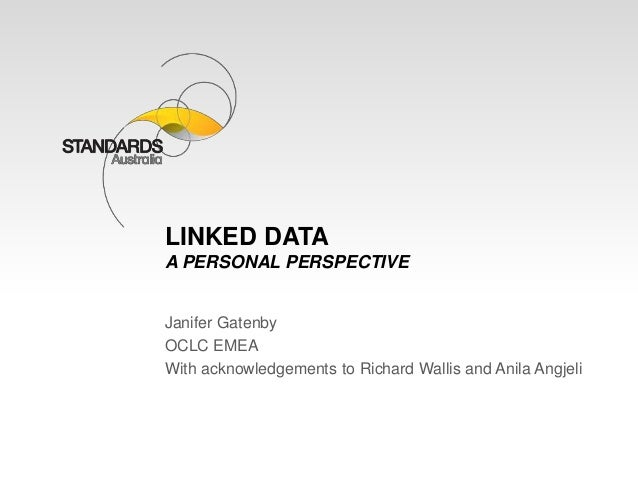 LINKED DATA  A PERSONAL PERSPECTIVE  Janifer Gatenby  OCLC EMEA  With acknowledgements to Richard Wallis and Anila Angjeli