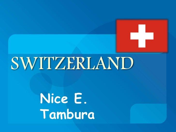 SWITZERLAND<br />Nice E. Tambura <br />