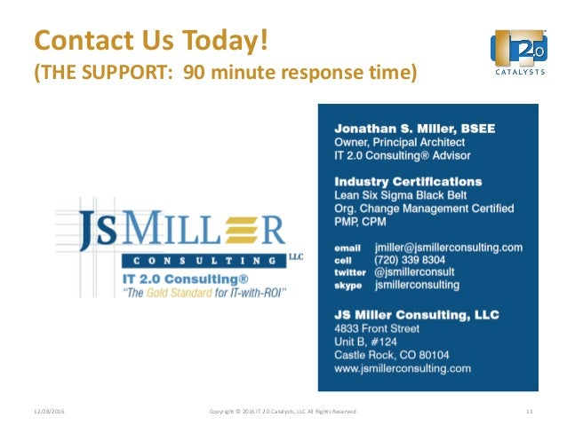Contact Us Today! (THE SUPPORT: 90 minute response time) 12/28/2016 Copyright © 2016 IT 2.0 Catalysts, LLC All Rights Rese...
