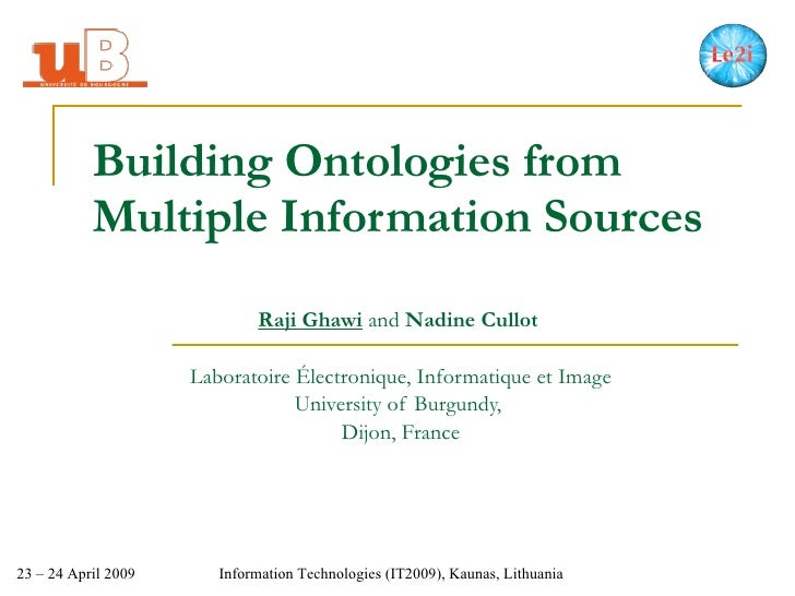 Building Ontologies from Multiple Information Sources Raji Ghawi   and  Nadine Cullot  Laboratoire Électronique, Informati...