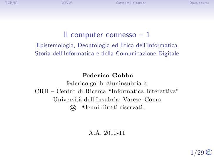 TCP/IP            WWW                  Cattedrali e bazaar        Open source                   Il computer connesso – 1  ...