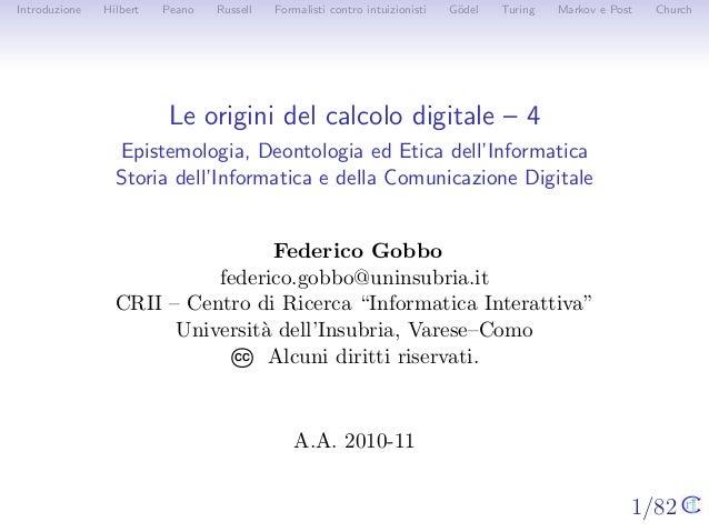 1/82 Introduzione Hilbert Peano Russell Formalisti contro intuizionisti G¨odel Turing Markov e Post Church Le origini del ...