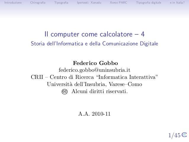 1/45 Introduzione Chirografia Tipografia Ipertesti: Xanadu Xerox PARC Tipografia digitale e in Italia? Il computer come calco...