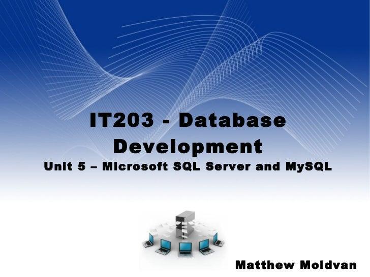 IT203 - Database Development Unit 5 – Microsoft SQL Server and MySQL Matthew Moldvan