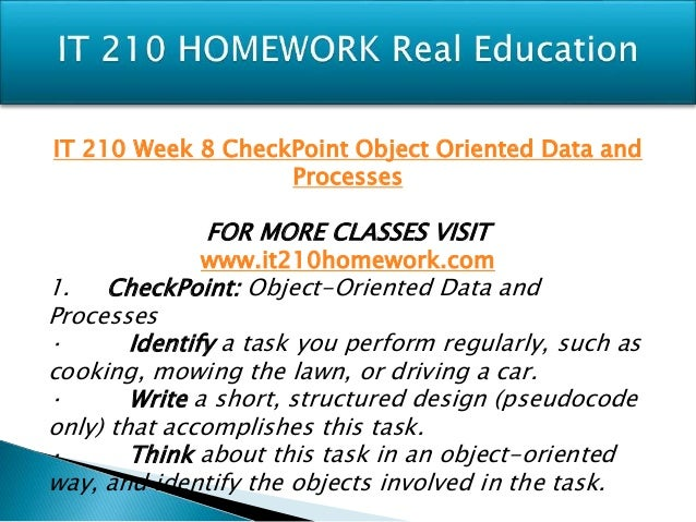 it 210 checkpoint week 8 object oriented data and processes Read it 210 week 4 individual currency conversion design from the  it 210 week 8 checkpoint object-oriented data and processes it 210 week 8 individual object.