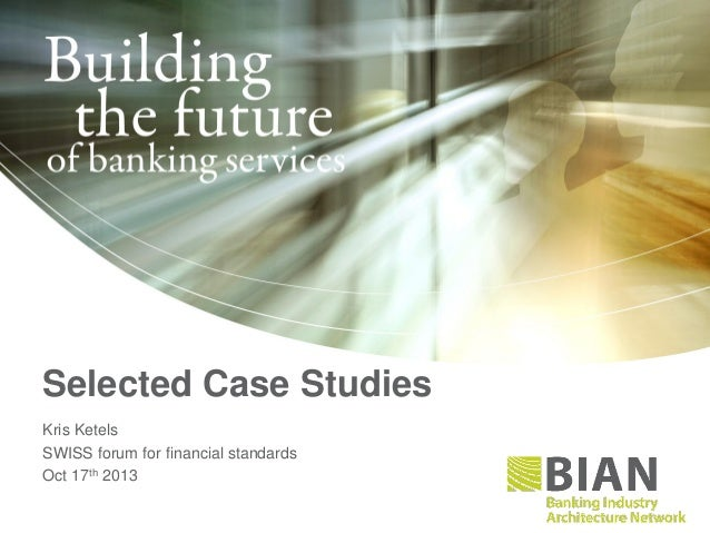 Selected Case Studies Kris Ketels SWISS forum for financial standards Oct 17th 2013