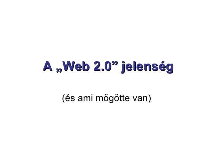 """A """"Web 2.0"""" jelenség (és ami mögötte van)"""