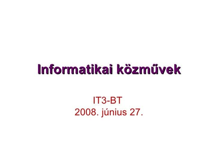 Informatikai közművek IT3-BT  2008. június 27.