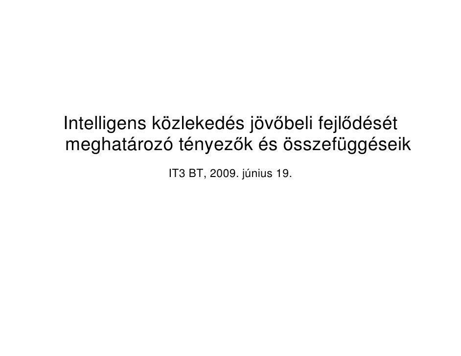Intelligens közlekedés jöv beli fejl dését meghatározó tényez k és összefüggéseik             IT3 BT, 2009. június 19.