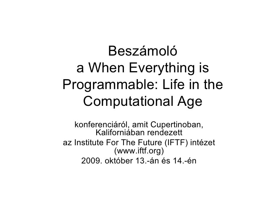 Beszámoló   a When Everything is Programmable: Life in the    Computational Age    konferenciáról, amit Cupertinoban,     ...