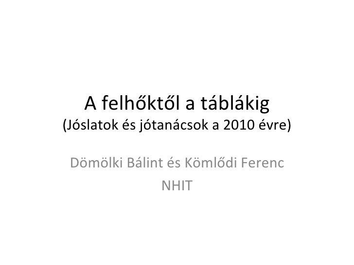 A felhőktől a táblákig (Jóslatok és jótanácsok a 2010 évre) Dömölki Bálint és Kömlődi Ferenc NHIT