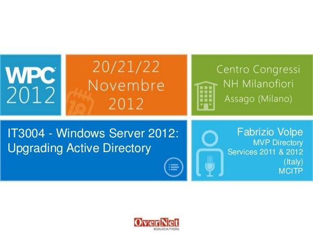 IT3004 - Windows Server 2012:     Fabrizio Volpe                                       MVP DirectoryUpgrading Active Direc...