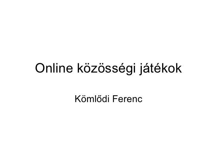 Online közösségi játékok Kömlődi Ferenc