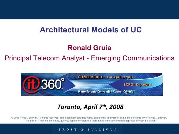 Architectural Models of UC Ronald Gruia Principal Telecom Analyst - Emerging Communications © 2008 Frost & Sullivan. All r...