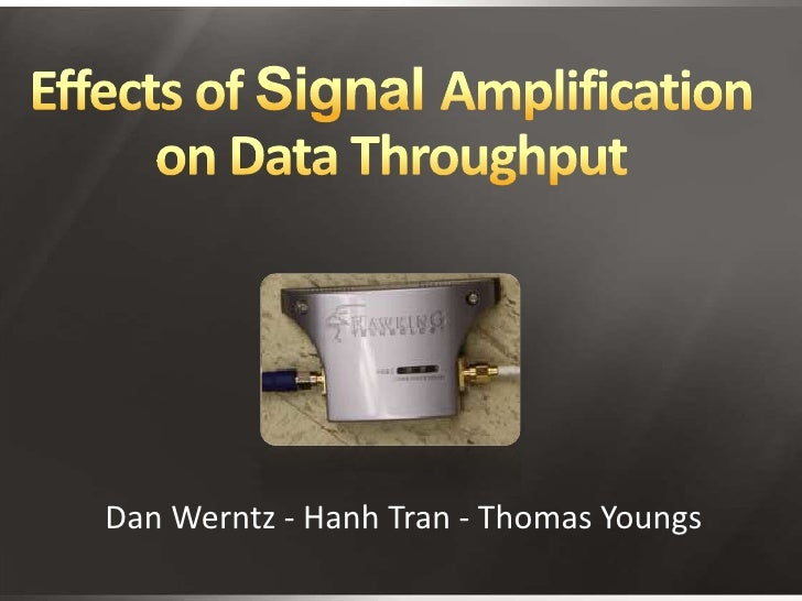 Effects of Signal Amplification on Data Throughput<br />Dan Werntz - Hanh Tran - Thomas Youngs<br />