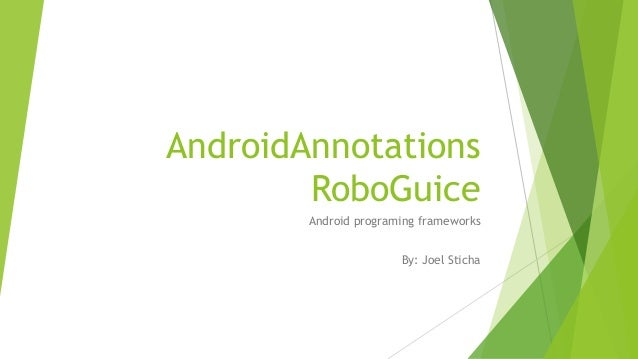 AndroidAnnotationsRoboGuiceAndroid programing frameworksBy: Joel Sticha