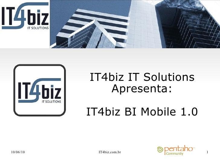 IT4biz IT Solutions               Apresenta:             IT4biz BI Mobile 1.0   10/06/10     IT4biz.com.br        1