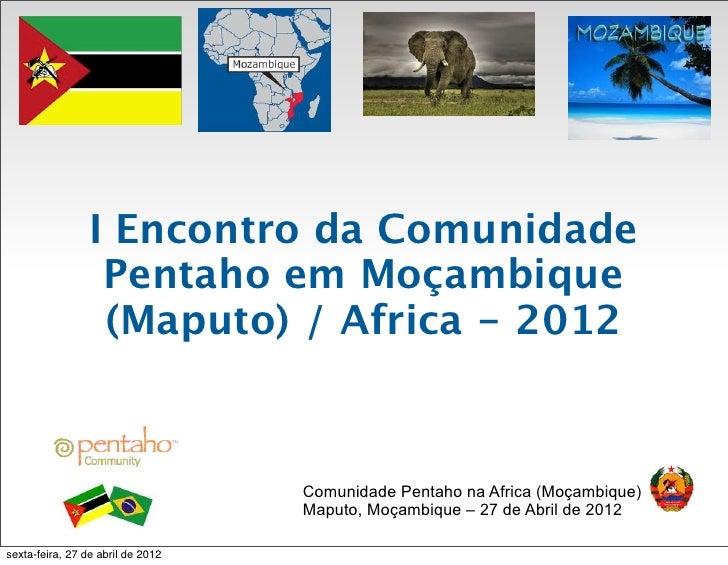 I Encontro da Comunidade                  Pentaho em Moçambique                  (Maputo) / Africa - 2012                 ...
